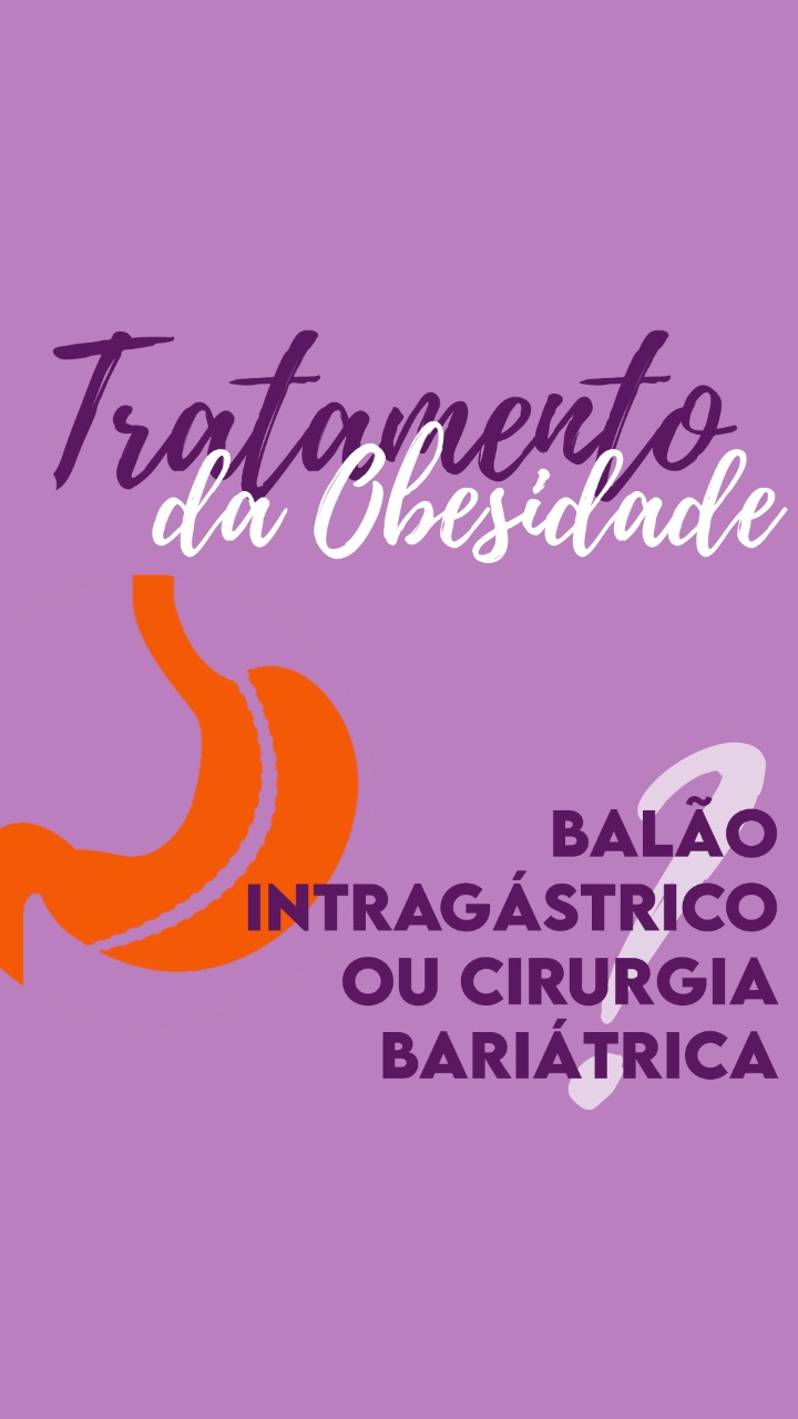 Balão intragástrico ou Cirurgia Bariátrica para tratamento da Obesidade?